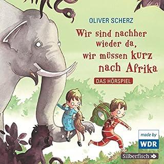 Wir sind nachher wieder da, wir müssen kurz nach Afrika                   Autor:                                                                                                                                 Oliver Scherz                               Sprecher:                                                                                                                                 div.                      Spieldauer: 57 Min.     7 Bewertungen     Gesamt 4,0