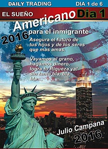 Daily Trading Dia 1 de 6 - El Sueño Americano Para el Immigrante: Daily Trading Dia 1 de 6 (Daily Trading Dia 2,3,4,5,6 de 6 - El Sueño Americano Para el Immigrante) (Spanish Edition)