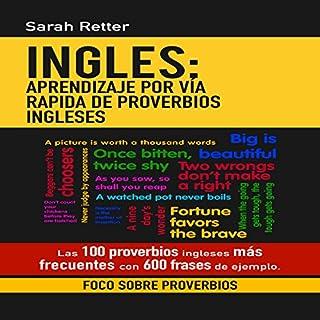 Ingles: Aprendizaje Por vía Rapida de Proverbios Ingleses: Las 100 Proverbios Ingleses Más Frecuentes con 600 Frases de Ejemplo [Spanish Edition] audiobook cover art