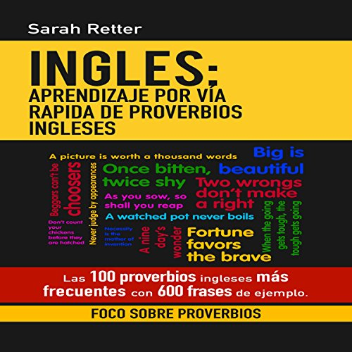 Ingles: Aprendizaje Por vía Rapida de Proverbios Ingleses: Las 100 Proverbios Ingleses Más Frecuentes con 600 Frases de Ejemplo [Spanish Edition]                   By:                                                                                                                                 Sarah Retter                               Narrated by:                                                                                                                                 Oscar Mendoza                      Length: 2 hrs and 4 mins     Not rated yet     Overall 0.0