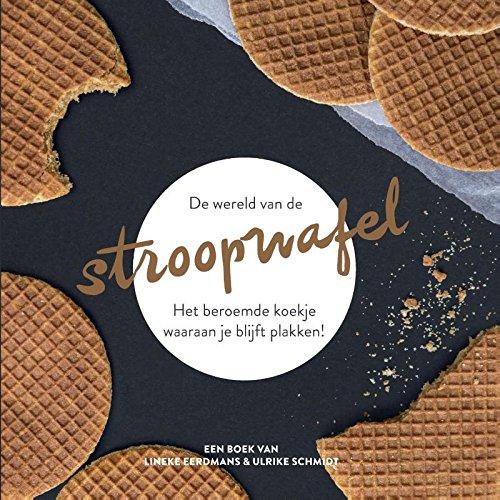 De wereld van de stroopwafel: Het beroemde koekje waaraan je blijft plakken!