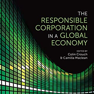 The Responsible Corporation in a Global Economy                   Written by:                                                                                                                                 Colin Crouch - editor,                                                                                        Camilla Maclean - editor                               Narrated by:                                                                                                                                 Rosemary Benson                      Length: 12 hrs and 39 mins     Not rated yet     Overall 0.0