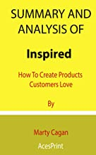 Summary and Analysis of Inspired: How To Create Products Customers Love By Marty Cagan