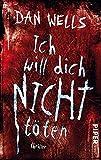 Ich will dich nicht töten: Thriller (Serienkiller, Band 3) - Dan Wells