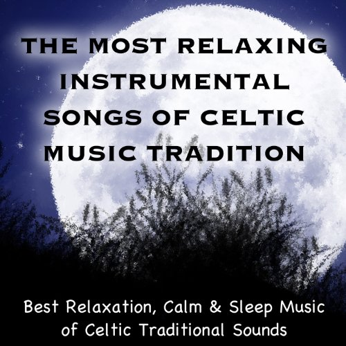 The Most Relaxing Instrumental Songs of Celtic Tradition. Best Relaxation, Calm & Sleep Music of Celtic Traditional Sounds
