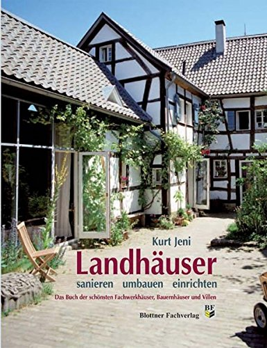 Landhäuser - sanieren, umbauen, einrichten: Das Buch der schönsten Fachwerkhäuser, Bauernhäuser und Villen