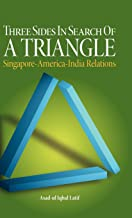 Three Sides in Search of a Triangle: Singapore-America-India Relations