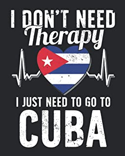 I Don't Need Therapy I Just Need To Go To Cuba: Cuba Travel Journal | Cuba Vacation Journal | 150 Pages 8x10 | Packing Che...