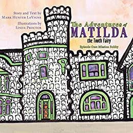 The Adventures of Matilda the Tooth Fairy: Episode One: Mission Bobby by [Mark Hunter LaVigne, Linda Proctor]