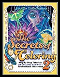 The Secrets of Coloring 2: Step-by-Step Tutorials and Tricks of the Trade from a Professional Illustrator (Volume 2) (The Secrets of Coloring Series, Band 2) - Jennifer Zimmermann