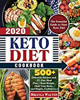 Keto Diet Cookbook 2020: The Essential Guide to Start Keto Diet, with 500+ Delicious Recipes and 21-Day Meal Plan ( Shed Weight, Heal Your Body, and Regain Confidence )