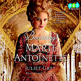 Becoming Marie Antoinette     A Novel              By:                                                                                                                                 Juliet Grey                               Narrated by:                                                                                                                                 Juliet Grey                      Length: 16 hrs and 27 mins     168 ratings     Overall 4.4