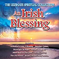 Irish Blessing: the Ultimate Spiritual Collection