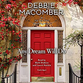 Any Dream Will Do     A Novel              By:                                                                                                                                 Debbie Macomber                               Narrated by:                                                                                                                                 Mark Deakins,                                                                                        Laurel Rankin                      Length: 9 hrs and 13 mins     559 ratings     Overall 4.6