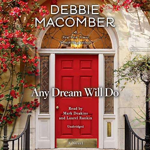 Any Dream Will Do     A Novel              By:                                                                                                                                 Debbie Macomber                               Narrated by:                                                                                                                                 Mark Deakins,                                                                                        Laurel Rankin                      Length: 9 hrs and 13 mins     573 ratings     Overall 4.6