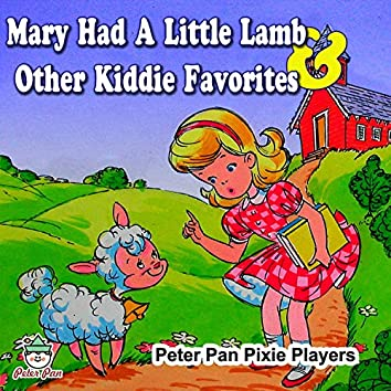 Mary Had A Little Lamb & Other Kiddie Favorites