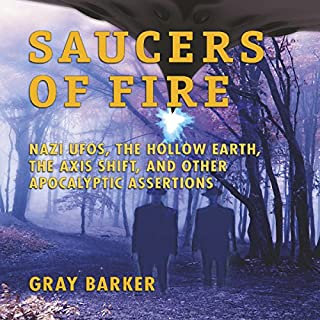 Saucers of Fire     Nazi UFOs, the Hollow Earth, the Axis Shift, and Other Apocalyptic Assertions from the X-Files of Saucerian Press              By:                                                                                                                                 Gray Barker                               Narrated by:                                                                                                                                 Fred Greenspan                      Length: 6 hrs and 31 mins     1 rating     Overall 5.0