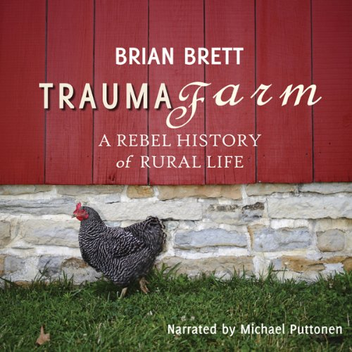 Trauma Farm     A Rebel History of Rural Life              By:                                                                                                                                 Brian Brett                               Narrated by:                                                                                                                                 Michael Puttonen                      Length: 11 hrs and 46 mins     38 ratings     Overall 3.6