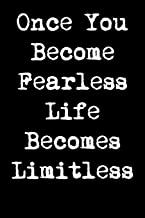 Once You Become Fearless Life Becomes Limitless: 6x9 Inspirational Quote Journal for Women and Girls