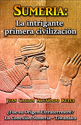 SUMERIA: LA INTRIGANTE PRIMERA CIVILIZACIÓN: ¿Fue su Origen Extraterrestre? La Conexión Sumeria - Tiwanaku