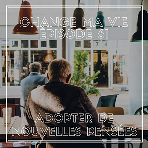 Adopter de nouvelles pensées     Change ma vie 61              By:                                                                                                                                 Clotilde Dusoulier                               Narrated by:                                                                                                                                 Clotilde Dusoulier                      Length: 26 mins     Not rated yet     Overall 0.0