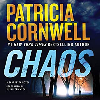 Chaos     A Scarpetta Novel              By:                                                                                                                                 Patricia Cornwell                               Narrated by:                                                                                                                                 Susan Ericksen                      Length: 13 hrs and 2 mins     1,766 ratings     Overall 3.9
