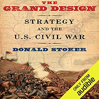 The Grand Design     Strategy and the U.S. Civil War              By:                                                                                                                                 Donald Stoker                               Narrated by:                                                                                                                                 Thomas Dunn                      Length: 17 hrs and 57 mins     40 ratings     Overall 3.8