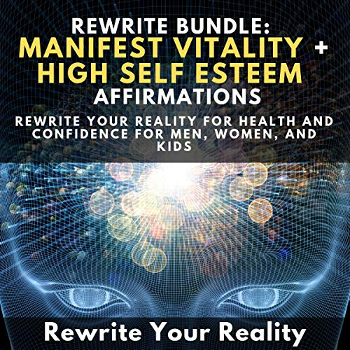 Rewrite Bundle: Manifest Vitality + High Self Esteem Affirmations audiobook cover art