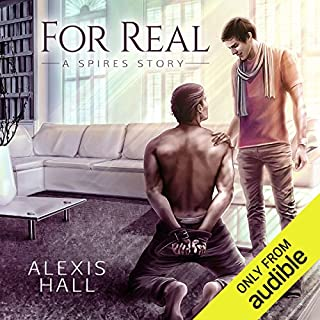 For Real                   By:                                                                                                                                 Alexis Hall                               Narrated by:                                                                                                                                 Paul Berton,                                                                                        John Hartley                      Length: 12 hrs and 55 mins     281 ratings     Overall 4.7