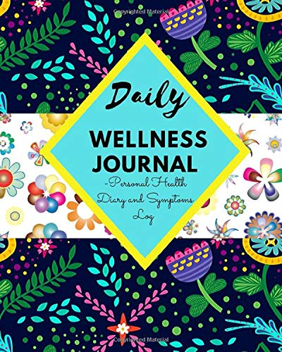 DAILY WELLNESS JOURNAL - Personal Health Diary and Symptoms Log: A 100 Day Food, Fitness, Mood, Sleep, Anxiety, Activity and Health tracker   Medical ... Diary   (8 x 10)   Takes Just 5 Minutes.