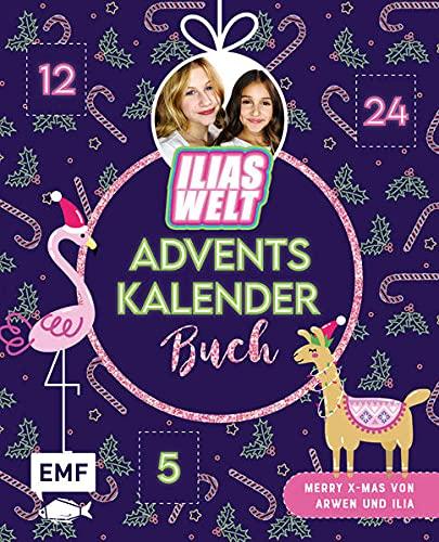Mein Ilias Welt Adventskalender-Buch – Merry X-Mas von Arwen und Ilia: 24 glitzernde Überraschungen: DIYs, Rezepte und vieles mehr – Mit perforierten Seiten zum Auftrennen