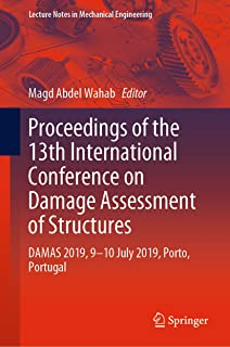 Proceedings of the 13th International Conference on Damage Assessment of Structures: DAMAS 2019, 9-10 July 2019, Porto, Portugal (Lecture Notes in Mechanical Engineering)