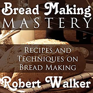Bread Making Mastery: Recipes and Techniques on Bread Making                   By:                                                                                                                                 Robert Walker                               Narrated by:                                                                                                                                 K. C. Cowan                      Length: 1 hr and 22 mins     1 rating     Overall 4.0