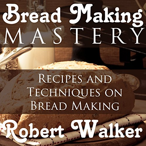 Bread Making Mastery: Recipes and Techniques on Bread Making Titelbild