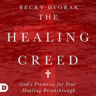 The Healing Creed     God's Promises for Your Healing Breakthrough              By:                                                                                                                                 Becky Dvorak                               Narrated by:                                                                                                                                 Rachel Perry                      Length: 5 hrs and 33 mins     18 ratings     Overall 4.9