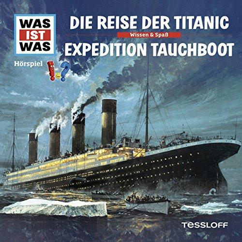 Die Reise der Titanic / Expedition Tauchboot (Was ist Was 57) Titelbild