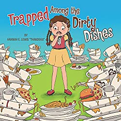Image: Trapped Among the Dirty Dishes | Paperback: 24 pages | by Hannah E. Lewis (Thandeka) (Author). Publisher: Xlibris (May 4, 2015)