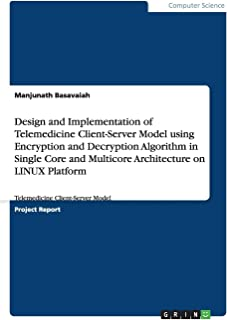 Design and Implementation of Telemedicine Client-Server Model using Encryption and Decryption Algorithm in Single Core and...
