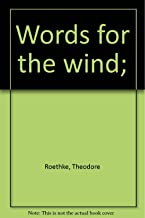 words for the wind poems of theodore roethke