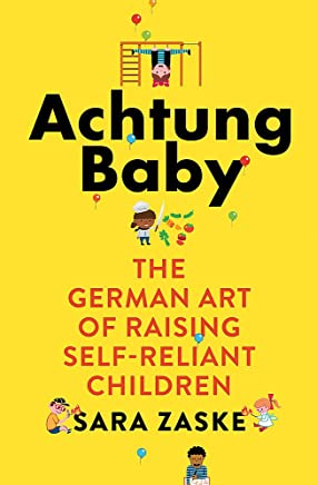 Achtung Baby: The German Art of Raising Self-Reliant Children