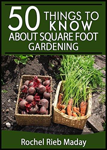 50 Things to Know About Square Foot Gardening: Maximize Your Produce Production (50 Things to Know Farm Life) by [Rochel Rieb Maday, 50 Things To Know]