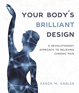 Your Body's Brilliant Design: A Revolutionary Approach to Relieving Chronic Pain