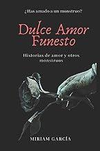 DULCE AMOR FUNESTO: Historias de amor y otros monstruos...