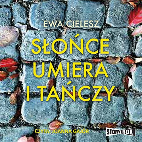 Slonce umiera i tanczy Audiobook By Ewa Cielesz cover art