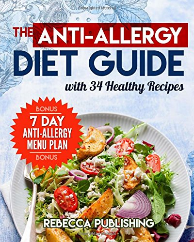 The Anti-Allergy Diet Guide with 34 Healthy Recipes: plus a bonus a - 7 Day Anti-Allergy Menu Plan