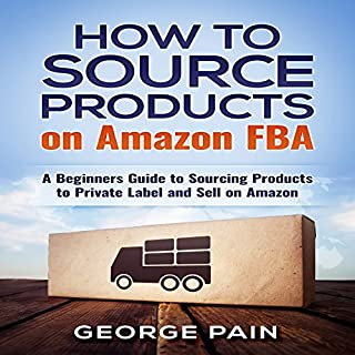 How to Source Products on Amazon FBA: A Beginners Guide to Sourcing Products to Private Label and Sell on Amazon audiobook cover art