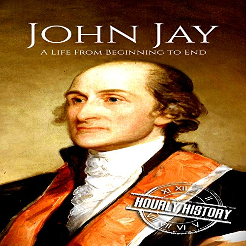 John Jay: A Life from Beginning to End                   By:                                                                                                                                 Hourly History                               Narrated by:                                                                                                                                 Christopher Boozell                      Length: 1 hr and 7 mins     Not rated yet     Overall 0.0