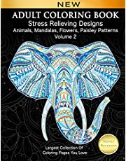 Adult Coloring Book Stress Relieving Designs Animals, Mandalas, Flowers, Paisley Patterns Volume 2: Largest Collection of Coloring Pages You Love