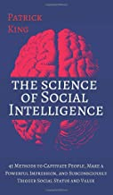 The Science of Social Intelligence: 45 Methods to Captivate People, Make a Powerful Impression, and Subconsciously Trigger...