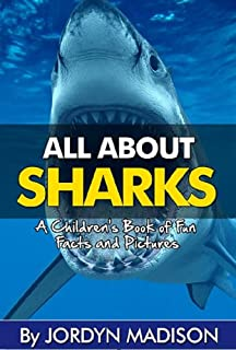 All About Sharks - Great Whites, Tiger Sharks, Bull Sharks, Hammerheads and More Sharks! - Man Eaters: Another 'All About' Book in the Children's Picture ... Books - Marine Animals, Children's Books)